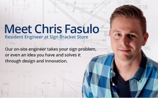 Meet Chris Fasulo - Product Development and Engineer at the Sign Bracket Store